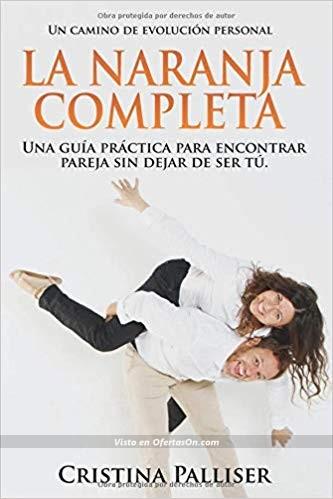Libro La Naranja Completa Una guía práctica para encontrar pareja sin dejar de ser tú de Cristina Palliser
